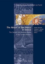 The Atrium of San Marco in Venice : The Genesis and Medieval Reality of the Genesis Mosaics