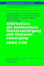 Alternativen Der Kommunalen Wasserversorgung Und Abwasserentsorgung Akwa 2100 : Technik, Wirtschaft Und Politik - Harald Hiessl
