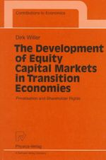 The Development of Equity Capital Markets in Transition Economies : Privatisation and Shareholder Rights - Dirk Willer