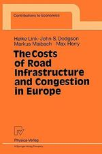 The Costs of Road Infrastructure and Congestion in Europe : Contributions to Economics - Heike Link