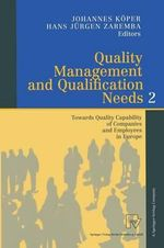 Quality Management and Qualification Needs 2 : Towards Quality Capability of Companies and Employees in Europe :  Towards Quality Capability of Companies and Employees in Europe