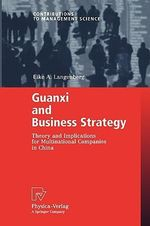 Guanxi and Business Strategy : Theory and Implications for Multinational Companies in China - Eike A. Langenberg