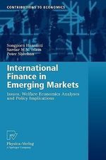 International Finance in Emerging Markets : Issues, Welfare Economics Analyses and Policy Implications - Songporn Hansanti