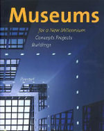 Museums for a New Millennium : Concepts, Projects, Buildings