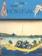 One Day in Japan with Hokusai : Adventures in Art - Julia Altmann