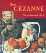 Paul Cezanne : How He Amazed the World - Angela Wenzel