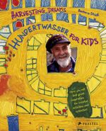 Harvesting Dreams : Hundertwasser for Kids - Barbara Stieff