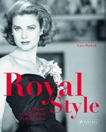 Royal Style : A History of Aristocratic Fashion Icons - Luise Wackerl