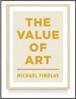 The Value of Art : Money, Power, Beauty - Michael Findlay