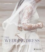 The Wedding Dress : The 50 Designs that Changed the Course of Bridal Fashion - Eleanor Thompson