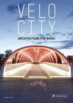 Velo City : Architecture for Bikes - Gavin Blyth