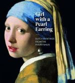 Girl With A Pearl Earring : Dutch Paintings from the Mauritshuis