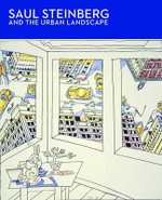 Saul Steinberg and the Urban Landscape : a Collection of Surrealist and Silent Short Storie... - Stephanie Haboush Plunkett