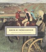 Birth Of Impressionism : Masterpieces from the Musee D'Orsay