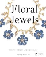 Floral Jewels : From the World's Leading Designers - Carol Woolton