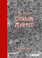 The Island : London Mapped - Stephen Walter