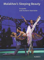 Malakhov's Sleeping Beauty : Escapades with the Berlin State Ballet - Frank Sistenich