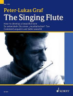 The Singing Flute : How to Develop an Expressive Tone (a Melody Book) - Peter-Lukas Graf