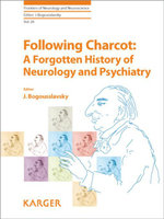 Following Charcot : A Forgotten History of Neurology and Psychiatry