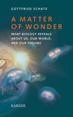 A Matter of Wonder : What Biology Reveals About Us, Our World, and Our Dreams - G. Schatz