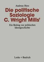 Die Politische Soziologie C. Wright Mills : Ein Beitrag Zur Politischen Ideengeschichte - Andreas Hess