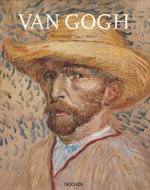 Van Gogh : From the Early Gloom-laden Paintings to the Works of His Final Years Under a Southern Sun in Arles - Rainer Metzger