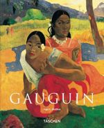 Gauguin : Paul Gauguin : 1848-1903 the Primitive Sophisticate - Basic Art Album - Ingo F Walther