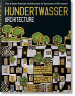 Hundertwasser's Architecture Building for Nature and Humankind : For a More Human Architecture in Harmony with Nature