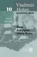 Gesammelte Werke / Band 10 : Lyrik VII: 1966-1967 - Vladimir Holan