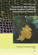 Transnational Matrilineage : Mother-Daughter Conflicts in Asian American Literature - Silvia Schultermandl