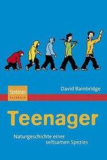 Teenager : Naturgeschichte Einer Seltsamen Spezies - David Bainbridge