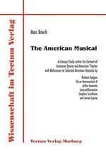 The American Musical : A Literary Study within the Context of American Drama and American Theater with References to Selected American Musicals - Richard Rodgers