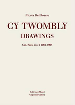 Cy Twombly: 1961-1963 Vol. 3 : Drawings: Catalogue Raisonne - Nicola Del Roscio