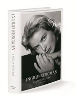 Ingrid Bergman: a Life in Pictures 1915-1982 : Stockholm, Berlin, Hollywood, Rome, New York, Paris, London - Isabella Rossellini