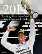 2014 - Turning Silver into Gold : Mercedes-Benz Formula One - Hartmut Lehbrink