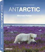 Antarctic :  A Tribute To Life in the Polar Regions - Michael Poliza