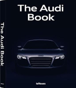 The Audi Book : The Oerators and Their Vehicles - teNeues