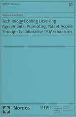 Technology Pooling Licensing Agreements : Promoting Patent Access Through Collaborative IP Mechanisms - Monica Armillotta