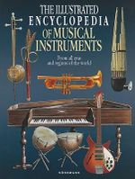 The Illustrated Encyclopedia of Musical Instruments : from All Eras and Regions of the World - Bozhidar Abrashev