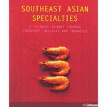 Southeast Asian Specialties : A Culinary Journey Through Singapore, Malasia and Indonesia