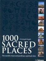 1000 Sacred Places  :  The World's Most Extraordinary Spiritual Sites - Christoph Engels