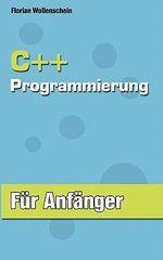 C++ Programmierung Fur Anfanger - Florian Wollenschein