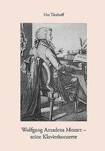 Wolfgang Amadeus Mozart - Seine Klavierkonzerte - Uta Titzhoff