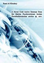 A Novel Cold Active Esterase from the Marine Psychrotolerant Isolate Pseudoalteromonas Arctica Sp. Nov. - Rami Al Khudary