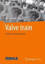 Valve Train : Systems and Components