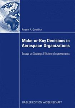 Make-or-Buy Decisions in Aerospace Organizations 2009 : Essays on Strategic Efficiency Improvements - Robert A. Goehlich