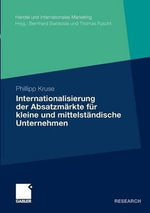 Internationalisierung Der Absatzmarkte Fur Kleine Und Mittelstandische Unternehmen : Handel Und Internationales Marketing / Retailing and Interna - Phillipp Kruse