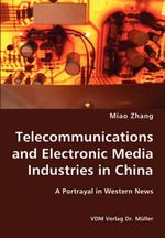 Telecommunications and Electronic Media Industries in China- - Miao Zhang