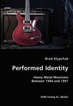 Performed Identity- Heavy Metal Musicians Between 1984 and 1991 - Brad Klypchak