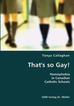 That's so Gay! : Homophobia in Canadian Catholic Schools - Tonya Callaghan